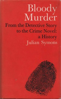 Bloody Murder: From the Detective Story to the Crime Novel - A History - Julian Symons
