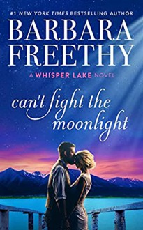 Can't Fight the Moonlight - Barbara Freethy