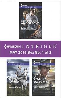 Harlequin Intrigue May 2015 - Box Set 1 of 2: Showdown at Shadow JunctionScene of the Crime: Killer CoveCowboy Incognito - Joanna Wayne, Carla Cassidy, Alice Sharpe