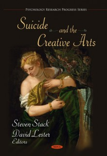 Suicide And The Creative Arts - Steven Stack, David Lester
