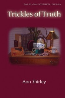 Trickles of Truth: Book III of the Extension 1788 Series (Volume 3) - Ann Shirley