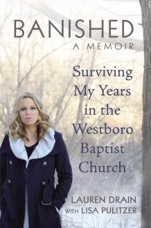 Banished: Surviving My Years in the Westboro Baptist Church - Lauren Drain, Lisa Pulitzer