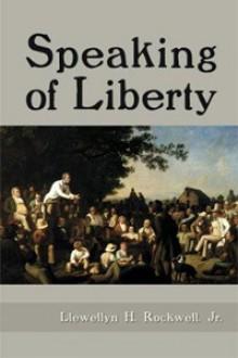 Speaking of Liberty - Llewellyn H. Rockwell Jr.