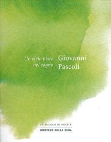 Un cielo visto nel sogno - Giovanni Pascoli, Claudio Magris, Nicola Crocetti