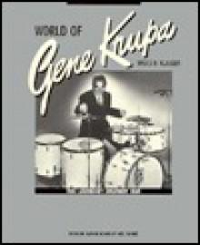 World of Gene Krupa: That Legendary Drummin' Man - Bruce H. Klauber