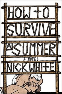 How to Survive a Summer: A Novel - Nick White
