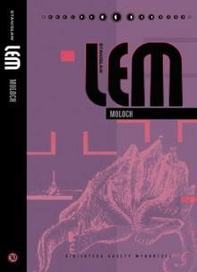 Moloch (Stanisław Lem. Dzieła, #30) - Stanisław Lem