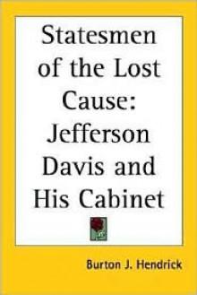 Statesmen of the Lost Cause: Jefferson Davis and His Cabinet - Burton J. Hendrick