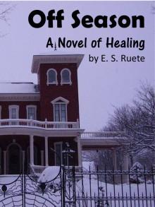 Off Season: A Novel of Healing - E.S. Ruete