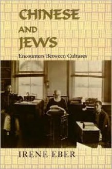 Chinese And Jews: Encounters Between Cultures = [Zhonghua Yu Youtai] - Irene Eber