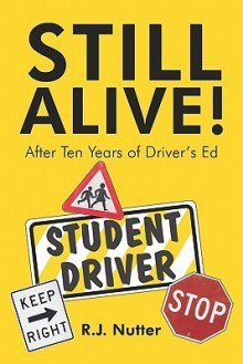 Still Alive! After Ten Years of Driver's Ed - R. Nutter