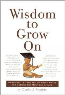 Wisdom to Grow On - Chuck Acquisto, Chuck Acquisto