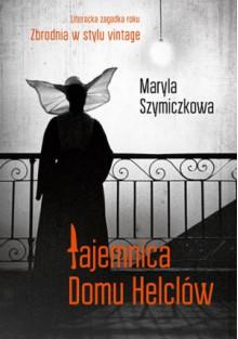 Tajemnica domu Helclów - Maryla Szymiczkowa, Jacek Dehnel, Piotr Tarczyński