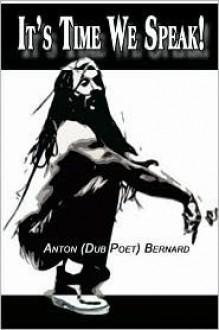 It's Time We Speak! - Anton Bernard