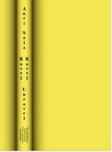 Ravel Ravel Unravel - Anri Sala, Hans Brofeldt, Jean Echenoz, Theodore Edel, Marguerite Long, Christine Macel, Laurent Pfister, Maurice Ravel, Dana Samuel, Peter Szendy, Alexander Waugh, Paul Wittgenstein