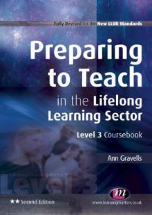 Preparing To Teach In The Lifelong Learning Sector: Level 3 Coursebook - Ann Gravells