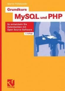 Grundkurs MySQL Und PHP: So Entwickeln Sie Datenbanken Mit Open Source Software - Martin Pollakowski