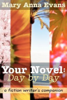 Your Novel, Day by Day - Mary Anna Evans
