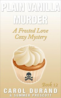 Plain Vanilla Murder: A Frosted Love Cozy Mystery - Book 12 (Frosted Love Cozy Mysteries) - Carol Durand, Summer Prescott