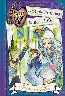 Ever After High: A Semi-Charming Kind of Life (A School Story) - Suzanne Selfors