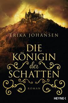Die Königin der Schatten: Roman (German Edition) - Kathrin Wolf,Erika Johansen