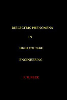 Dielectric Phenomena in High Voltage Engineering - F.W. Peek, H.K. Humphrey