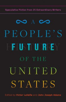 A People's Future of the United States - Lizz Huerta,John Joseph Adams,Charlie Jane Anders,Victor LaValle