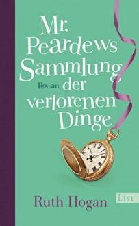 Mr. Peardews Sammlung der verlorenen Dinge: Roman - Cecily Ruth Hogan,Marion Balkenhol