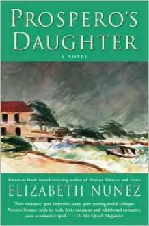 Prospero's Daughter: A Novel - Elizabeth Nunez