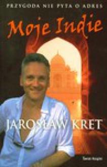 Moje Indie. Przygoda nie pyta o adres - Jarosław Kret