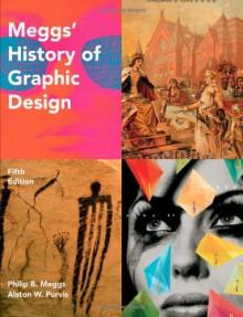 Meggs' History of Graphic Design - Philip B. Meggs, Alston W. Purvis