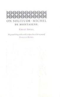 On Solitude - Michel de Montaigne