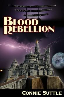 Blood Rebellion: Blood Destiny, Book 7 (Volume 7) - Connie Suttle, Renee Barratt