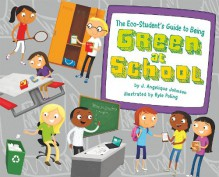 The Eco-Student's Guide to Being Green at School (Point It Out! Tips for Green Living, #1) - J. Angelique Johnson, Kyle Poling