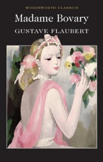 Madame Bovary (Wordsworth Classics) - Gustave Flaubert