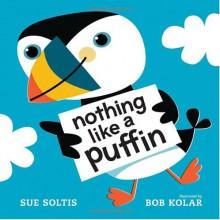 Nothing Like a Puffin - Sue Soltis, Bob Kolar