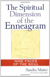 The Spiritual Dimension of the Enneagram: Nine Faces of the Soul - Sandra Maitri