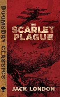 The Scarlet Plague (Dover Doomsday Classics) - Jack London