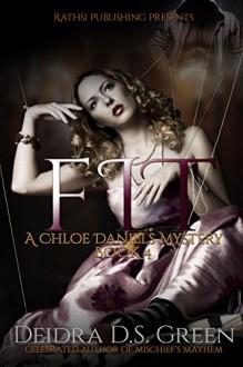 FIT: The 4th installment in the Chloe Daniels Mysteries - Deidra D. S. Green