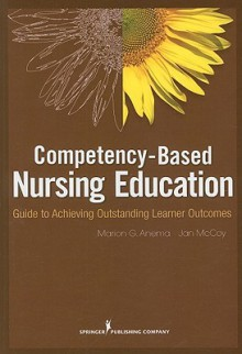 Competency-Based Nursing Education: Guide to Achieving Outstanding Learner Outcomes - Marion Anema, Jan McCoy