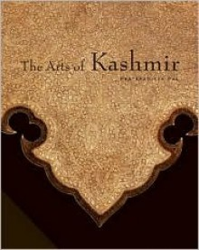 The Arts of Kashmir - Pratapaditya Pal