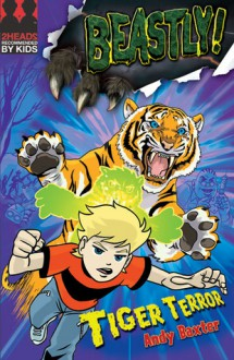 Tiger Terror (Beastly! #1) - Andy Baxter