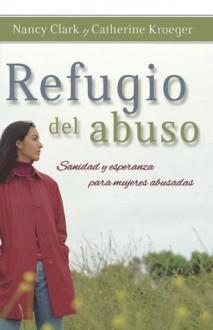 Refugio del Abuso: Sanidad y Esperanza Para Mujeres Abusadas - Nancy Clark, Nancy Nason-Clark