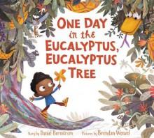One Day in the Eucalyptus, Eucalyptus Tree - Daniel Bernstrom, Brendan Wenzel