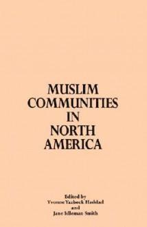 Muslim Communities in North America (Middle Eastern Studies) - Jane Idleman Smith, Yvonne Yazbeck Haddad