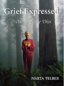 Grief Expressed When a Mate Dies - Marta Felber