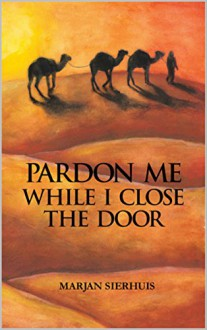 PARDON ME WHILE I CLOSE THE DOOR - Marjan Sierhuis