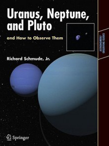 Uranus, Neptune, and Pluto and How to Observe Them - Richard Schmude Jr.