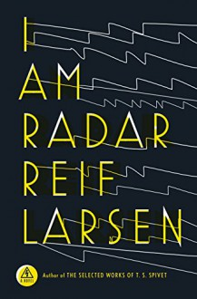 I Am Radar: A Novel - Reif Larsen