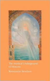 The Mystical Underground of Moscow - Konstantin Serebrov, Robin Winckel-Mellish, Guram Kochibrolashvili